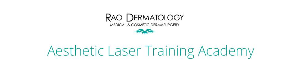 Rao Dermatology Aesthetic Laser Training Academy